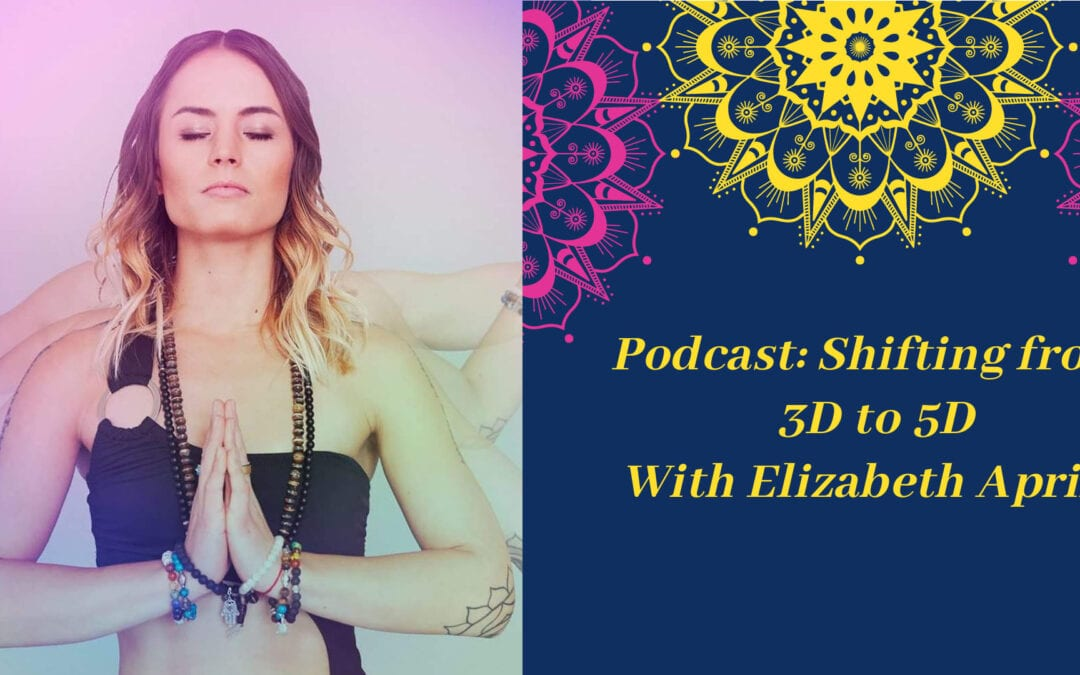 Podcast: Shifting from 3D to 5D.
