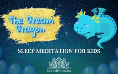 The Dream Dragon – Sleep Meditation (For Kids) with Liz Findlay